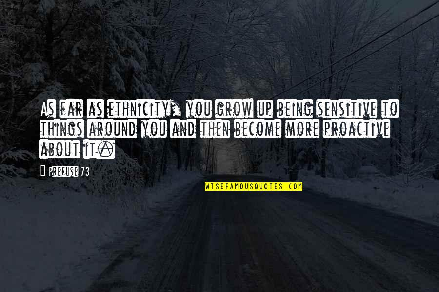 Being Sensitive Quotes By Prefuse 73: As far as ethnicity, you grow up being