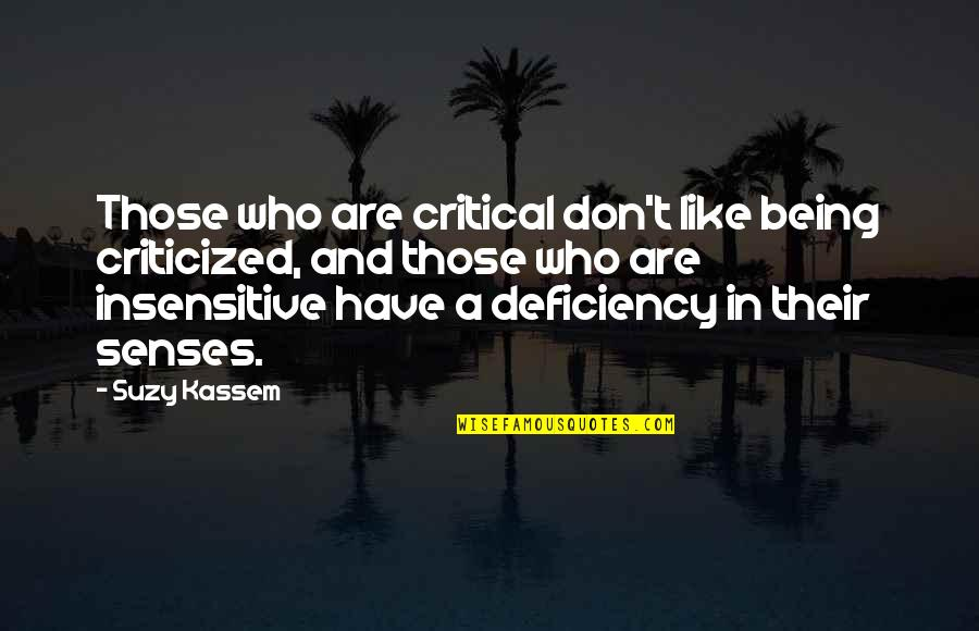 Being Sensitive Quotes By Suzy Kassem: Those who are critical don't like being criticized,