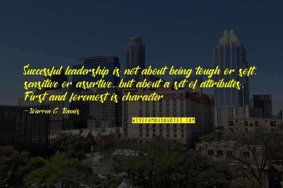 Being Sensitive Quotes By Warren G. Bennis: Successful leadership is not about being tough or