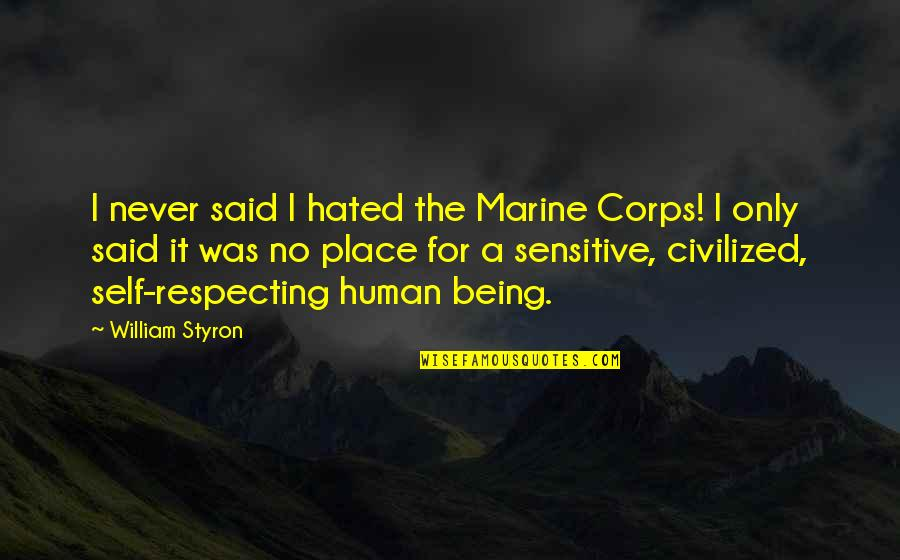 Being Sensitive Quotes By William Styron: I never said I hated the Marine Corps!