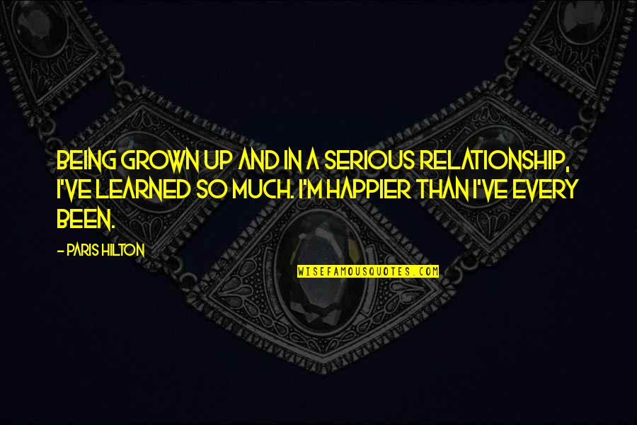 Being Serious In A Relationship Quotes By Paris Hilton: Being grown up and in a serious relationship,