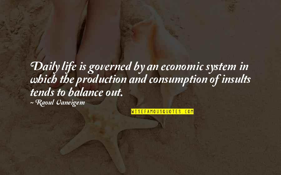 Being Serious In A Relationship Quotes By Raoul Vaneigem: Daily life is governed by an economic system