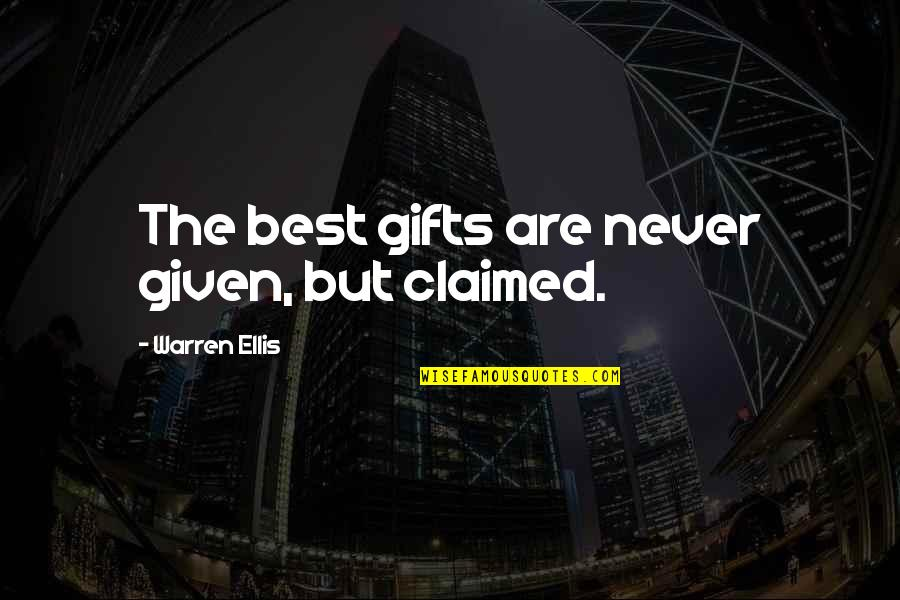 Being Simple And Unique Quotes By Warren Ellis: The best gifts are never given, but claimed.