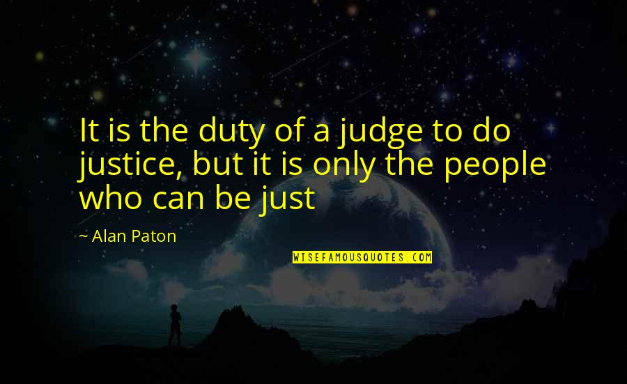 Being Simple Me Quotes By Alan Paton: It is the duty of a judge to
