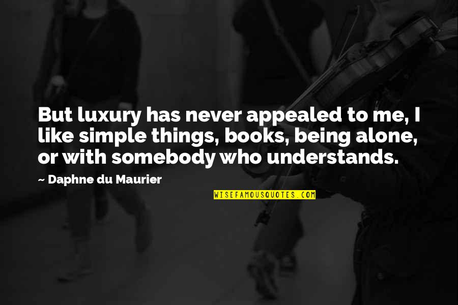 Being Simple Me Quotes By Daphne Du Maurier: But luxury has never appealed to me, I
