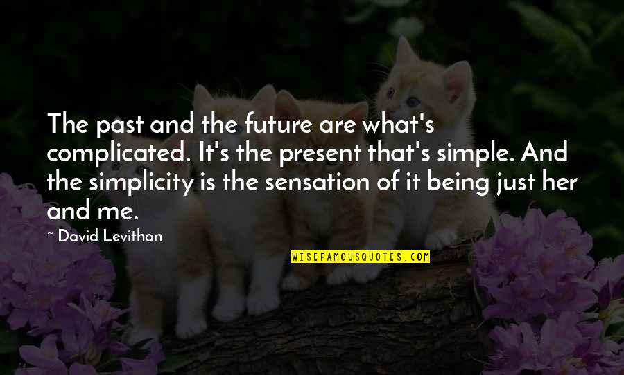 Being Simple Me Quotes By David Levithan: The past and the future are what's complicated.