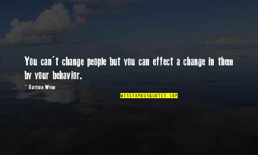 Being Simple Me Quotes By Garrison Wynn: You can't change people but you can effect