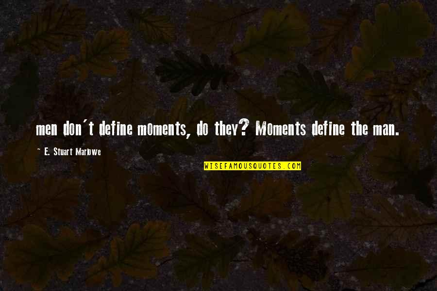 Being Single Doesn't Mean Quotes By E. Stuart Marlowe: men don't define moments, do they? Moments define