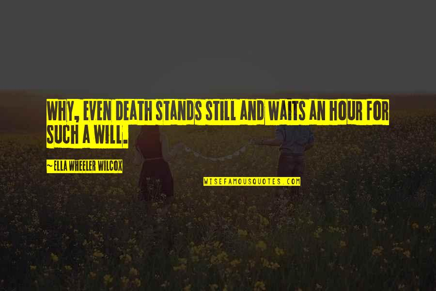 Being Single Doesn't Mean Quotes By Ella Wheeler Wilcox: Why, even Death stands still and waits an