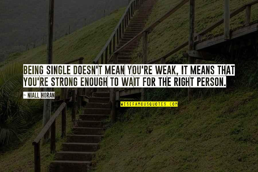 Being Single Doesn't Mean Quotes By Niall Horan: Being single doesn't mean you're weak, it means