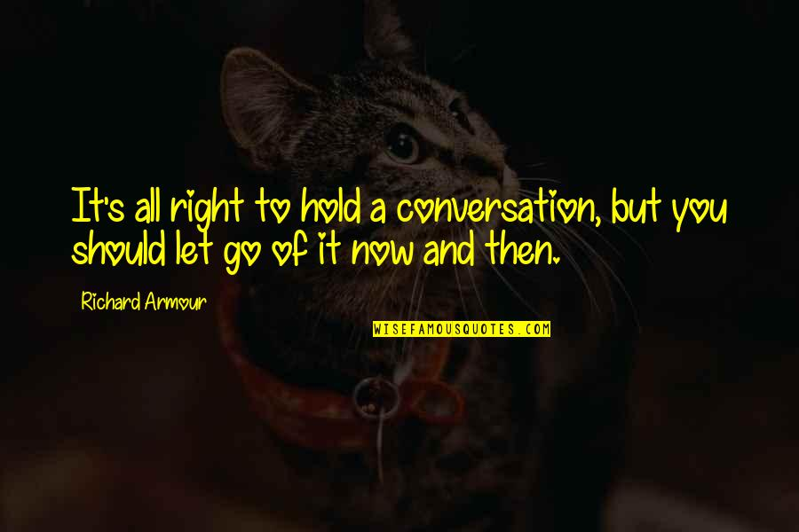Being Single Doesn't Mean Quotes By Richard Armour: It's all right to hold a conversation, but