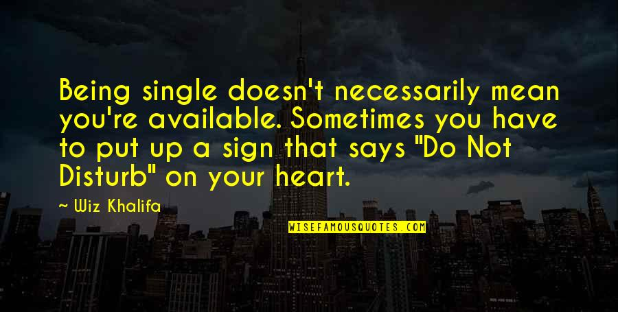 Being Single Doesn't Mean Quotes By Wiz Khalifa: Being single doesn't necessarily mean you're available. Sometimes