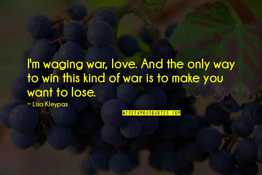 Being Single Is Better Funny Quotes By Lisa Kleypas: I'm waging war, love. And the only way