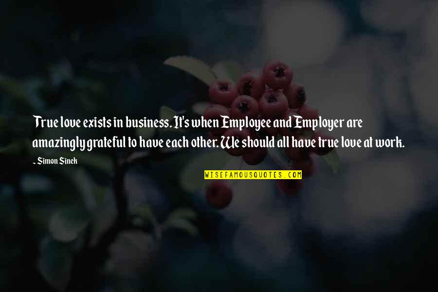 Being Single Is Better Funny Quotes By Simon Sinek: True love exists in business. It's when Employee