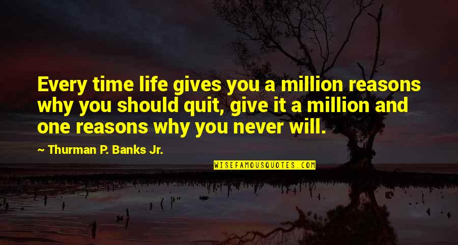 Being Single Is Better Funny Quotes By Thurman P. Banks Jr.: Every time life gives you a million reasons