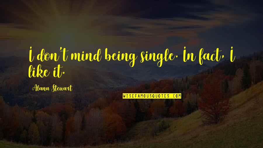 Being Single Quotes By Alana Stewart: I don't mind being single. In fact, I