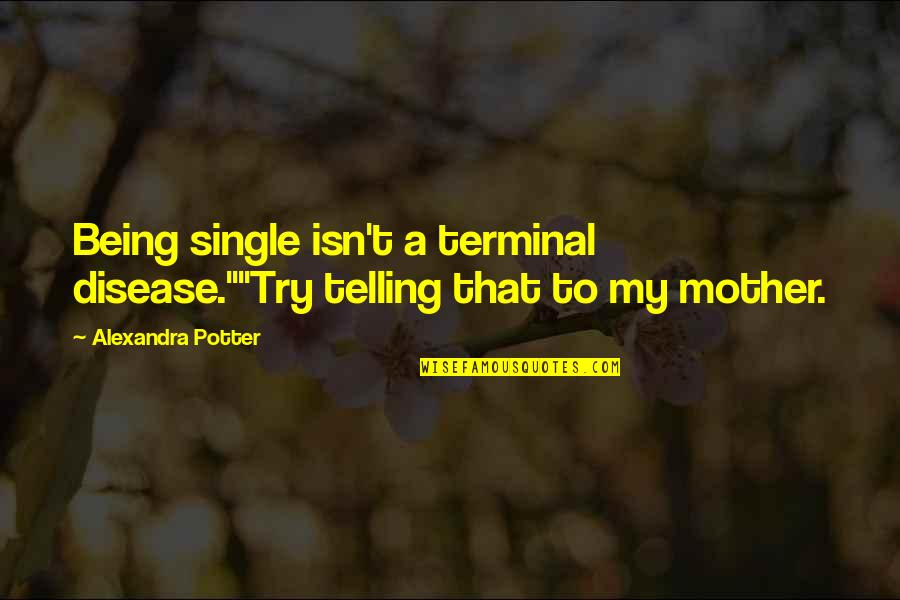 """Being Single Quotes By Alexandra Potter: Being single isn't a terminal disease.""""""""Try telling that"""