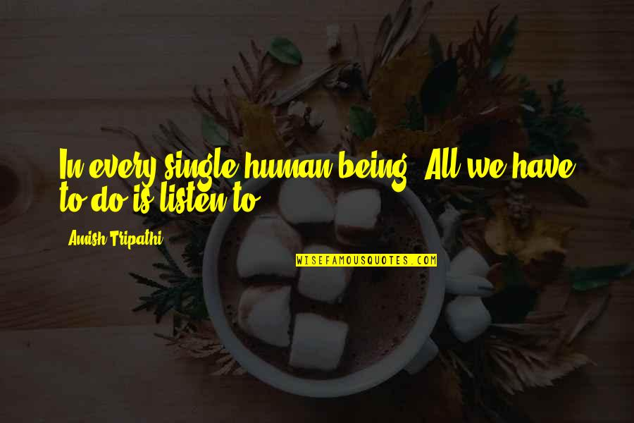 Being Single Quotes By Amish Tripathi: In every single human being. All we have