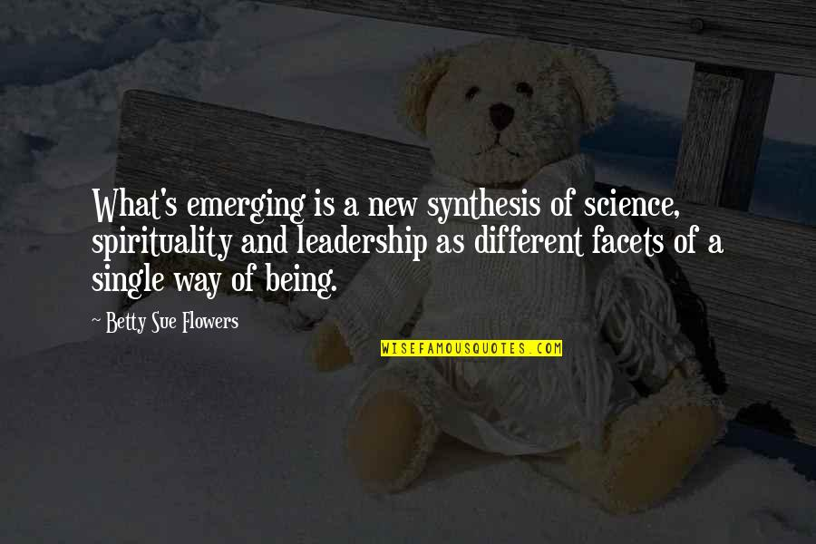 Being Single Quotes By Betty Sue Flowers: What's emerging is a new synthesis of science,