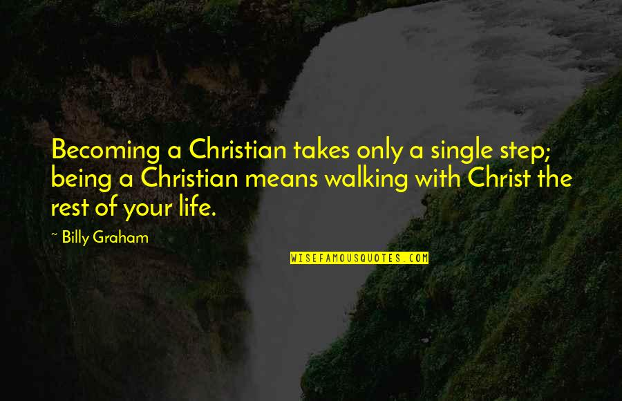 Being Single Quotes By Billy Graham: Becoming a Christian takes only a single step;