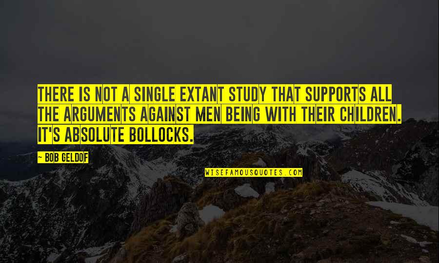 Being Single Quotes By Bob Geldof: There is not a single extant study that