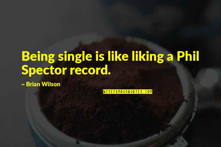 Being Single Quotes By Brian Wilson: Being single is like liking a Phil Spector