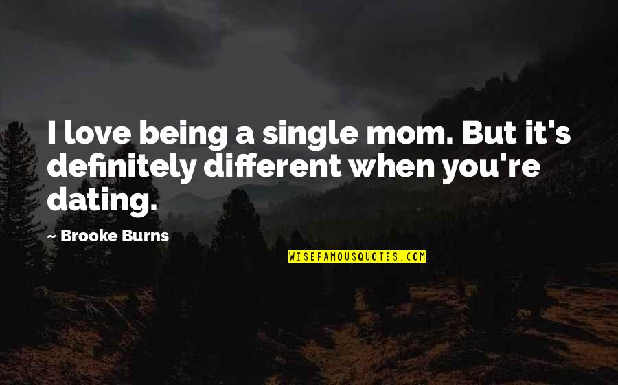 Being Single Quotes By Brooke Burns: I love being a single mom. But it's