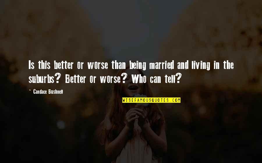 Being Single Quotes By Candace Bushnell: Is this better or worse than being married