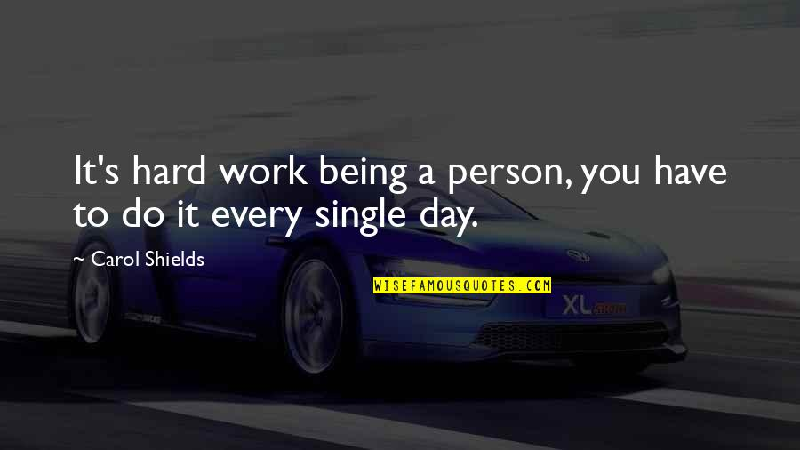 Being Single Quotes By Carol Shields: It's hard work being a person, you have