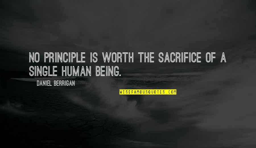 Being Single Quotes By Daniel Berrigan: No principle is worth the sacrifice of a
