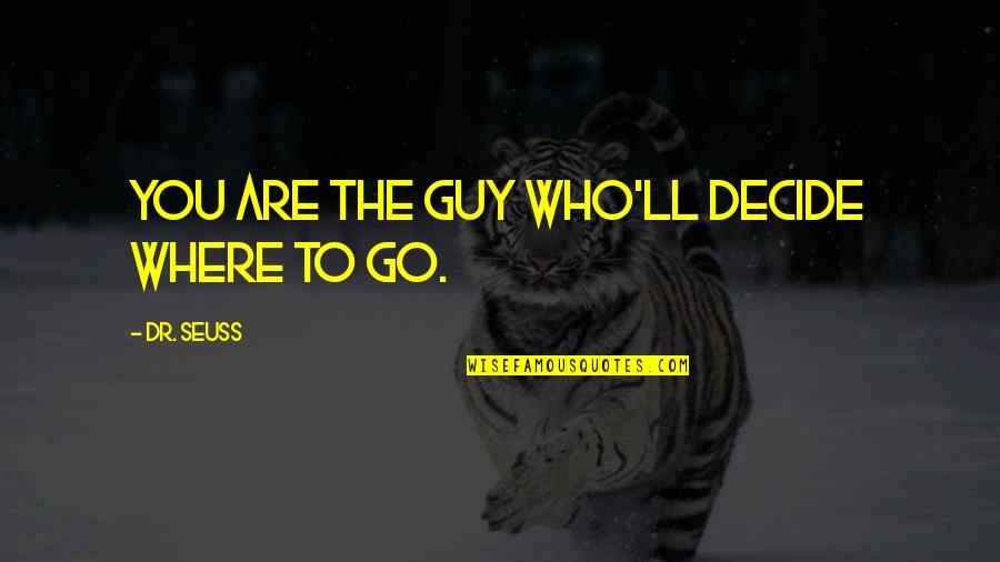Being Single Quotes By Dr. Seuss: You are the guy who'll decide where to