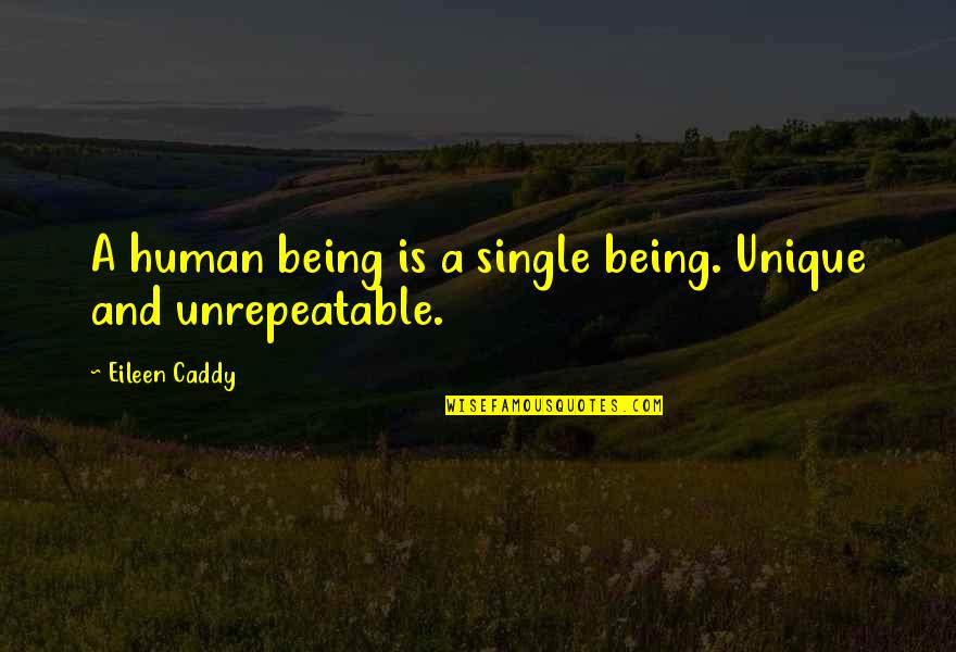 Being Single Quotes By Eileen Caddy: A human being is a single being. Unique