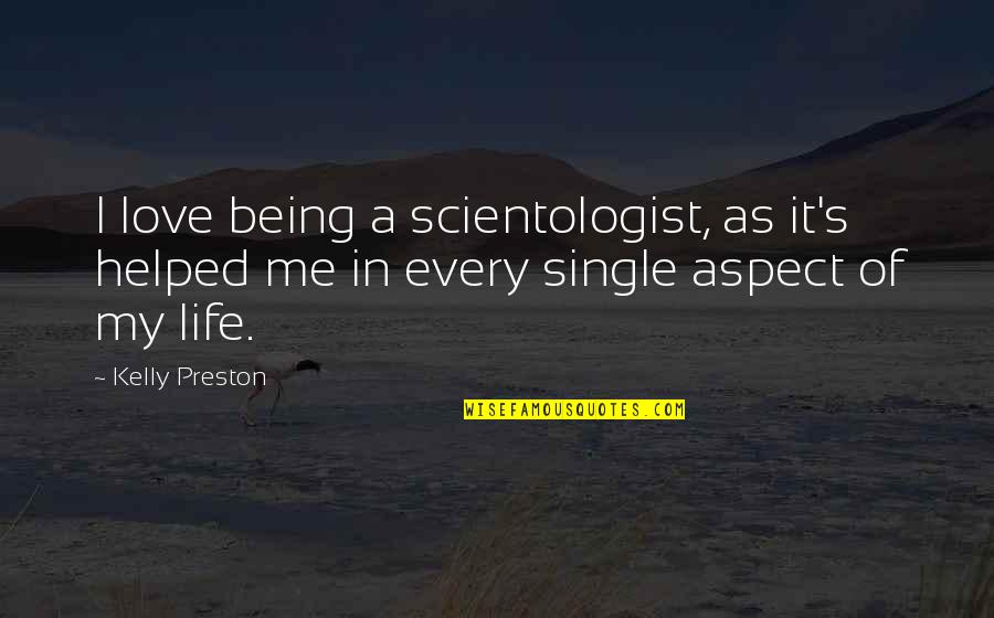Being Single Quotes By Kelly Preston: I love being a scientologist, as it's helped