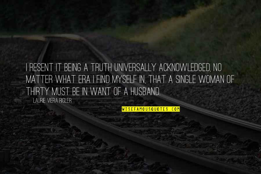 Being Single Quotes By Laurie Viera Rigler: I resent it being a truth universally acknowledged,