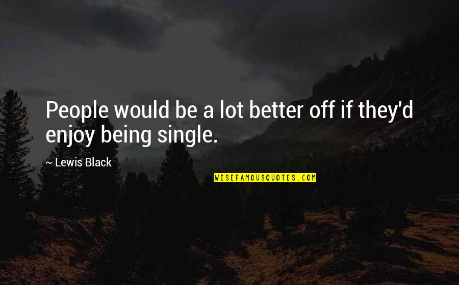 Being Single Quotes By Lewis Black: People would be a lot better off if