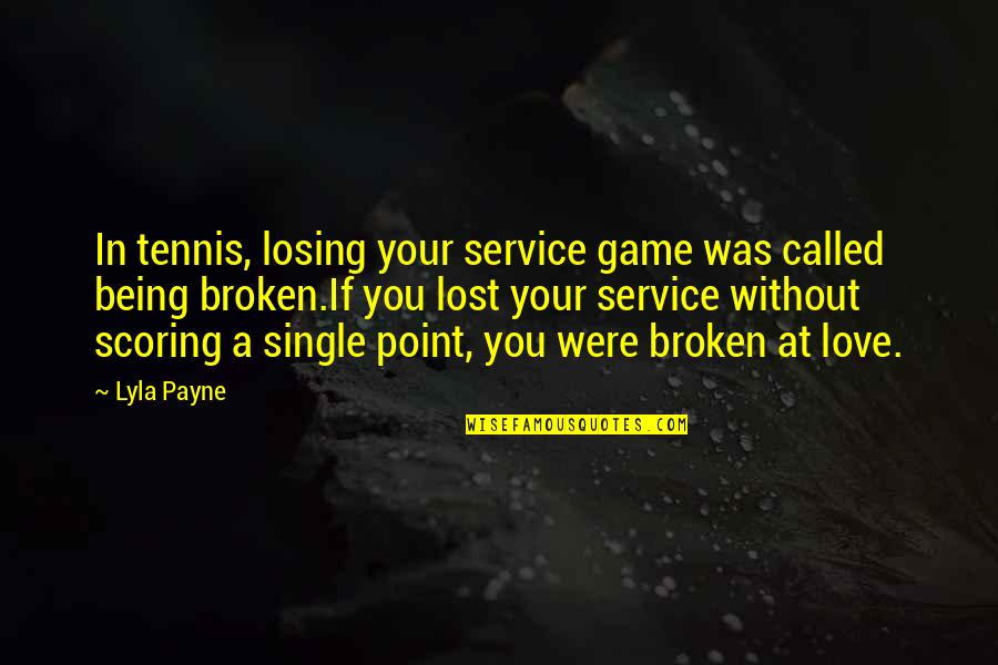Being Single Quotes By Lyla Payne: In tennis, losing your service game was called