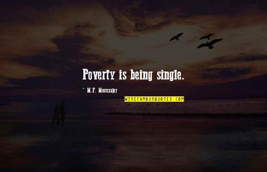 Being Single Quotes By M.F. Moonzajer: Poverty is being single.