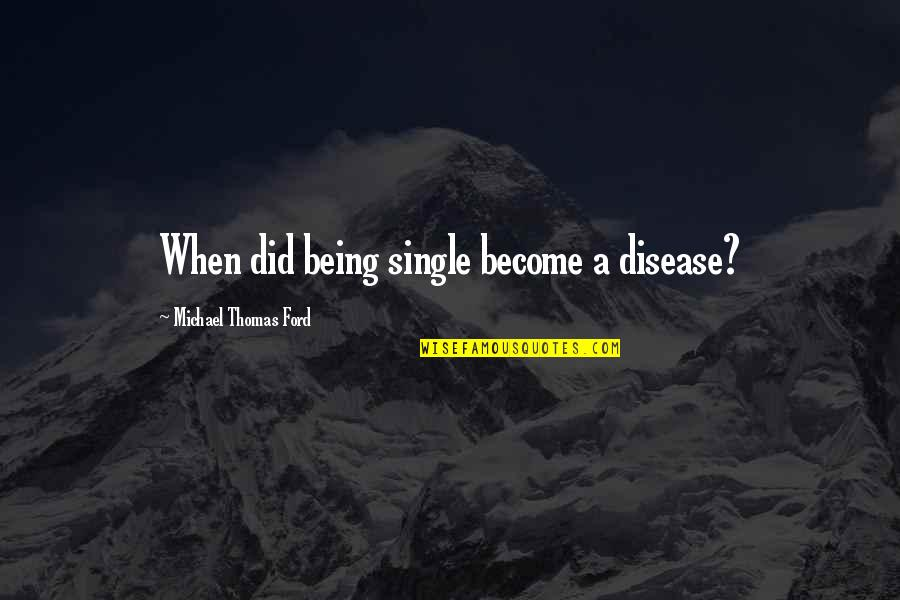 Being Single Quotes By Michael Thomas Ford: When did being single become a disease?