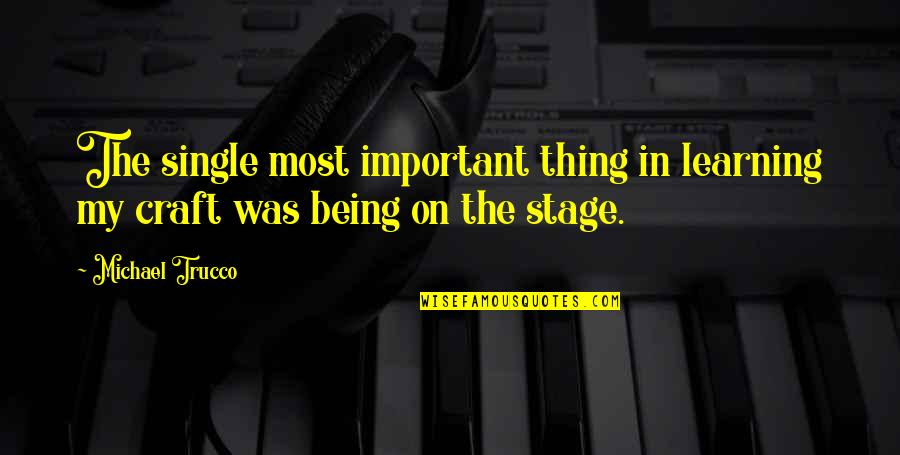 Being Single Quotes By Michael Trucco: The single most important thing in learning my