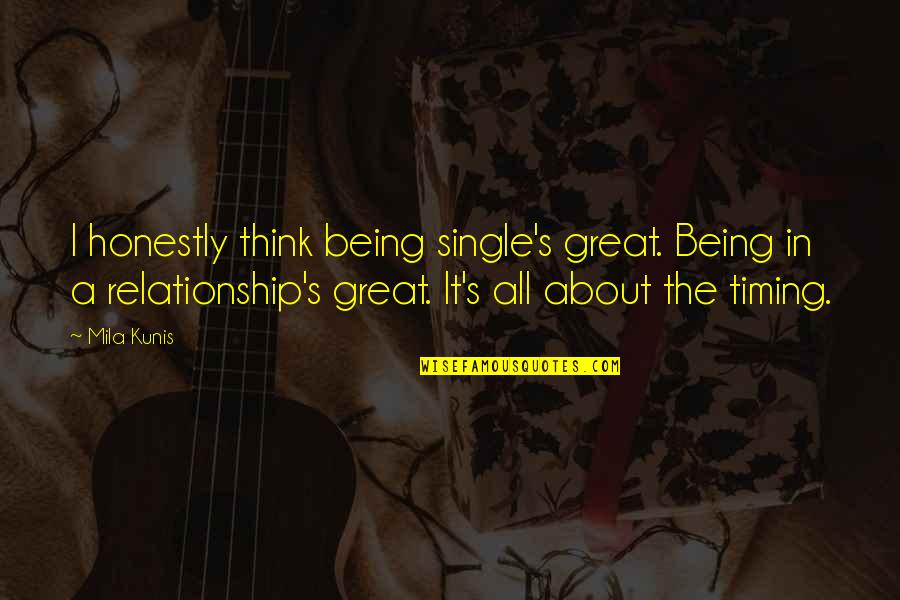 Being Single Quotes By Mila Kunis: I honestly think being single's great. Being in