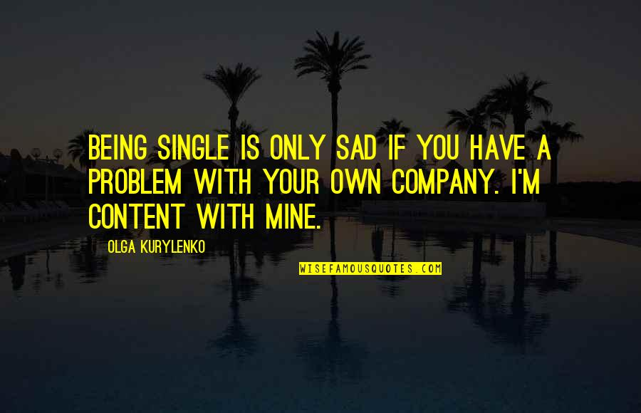 Being Single Quotes By Olga Kurylenko: Being single is only sad if you have