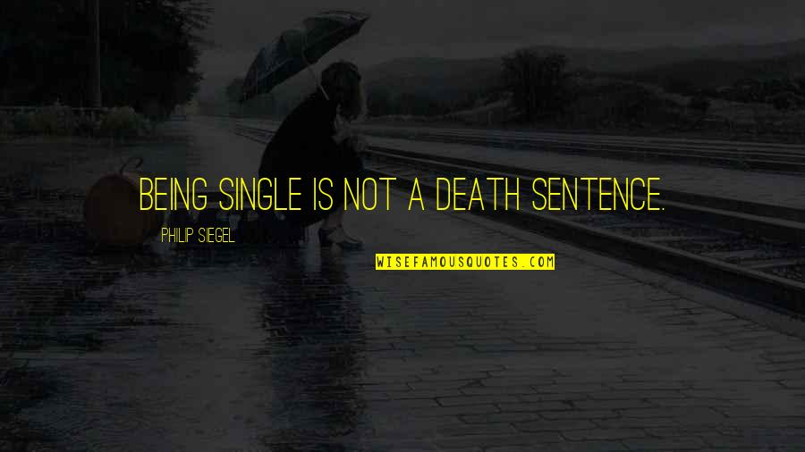 Being Single Quotes By Philip Siegel: Being single is not a death sentence.