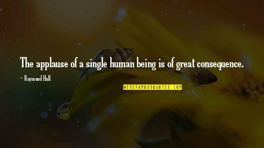 Being Single Quotes By Raymond Hull: The applause of a single human being is