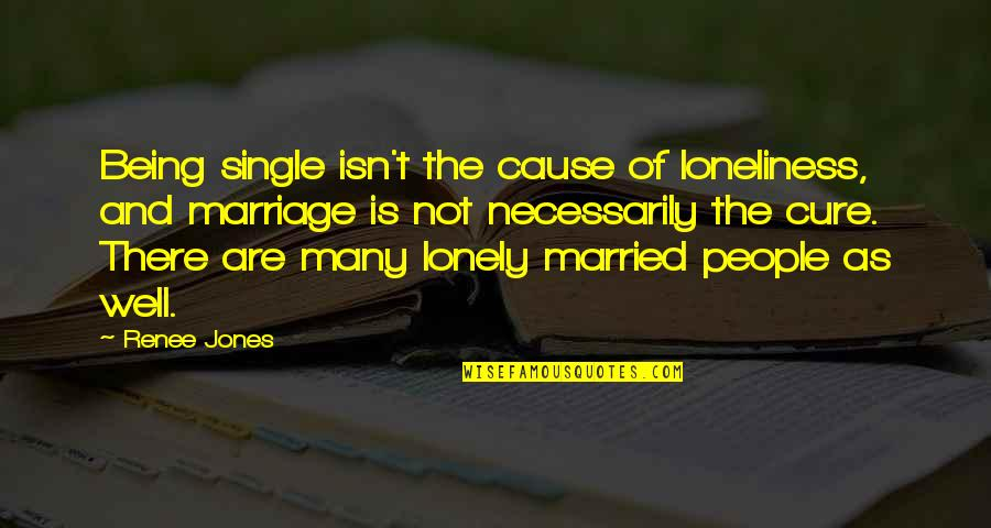 Being Single Quotes By Renee Jones: Being single isn't the cause of loneliness, and
