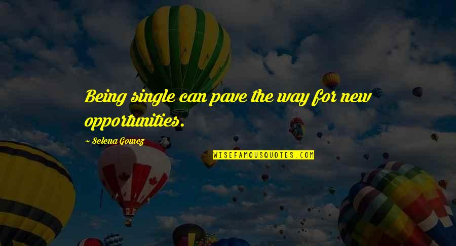 Being Single Quotes By Selena Gomez: Being single can pave the way for new