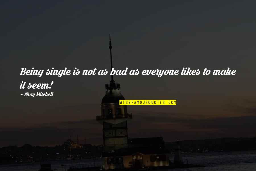 Being Single Quotes By Shay Mitchell: Being single is not as bad as everyone