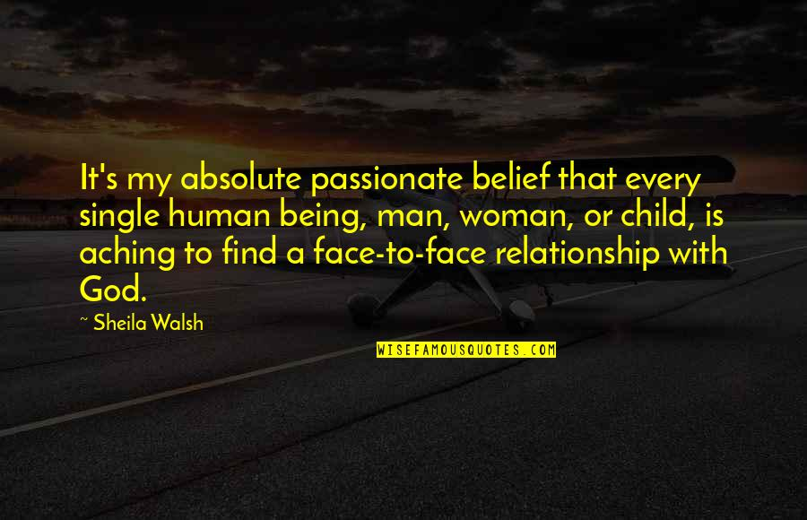 Being Single Quotes By Sheila Walsh: It's my absolute passionate belief that every single