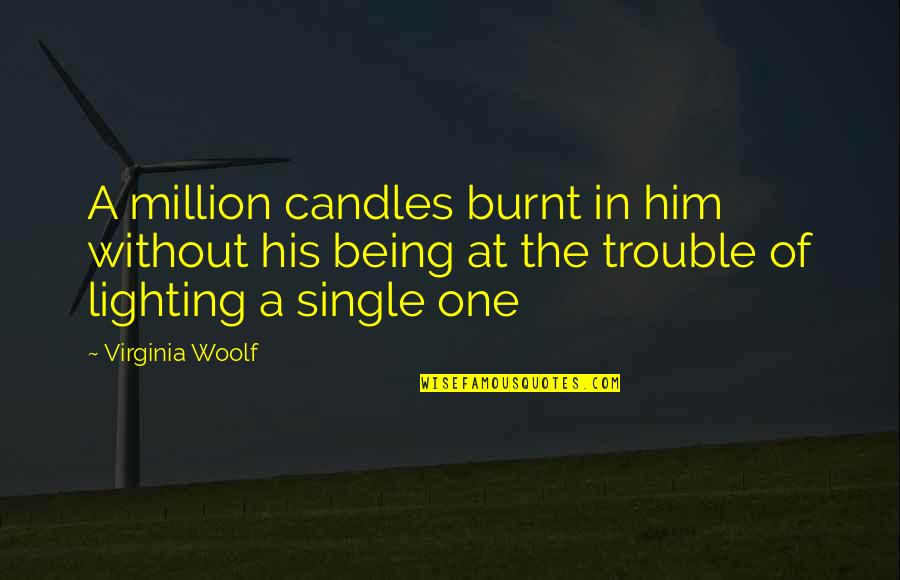 Being Single Quotes By Virginia Woolf: A million candles burnt in him without his