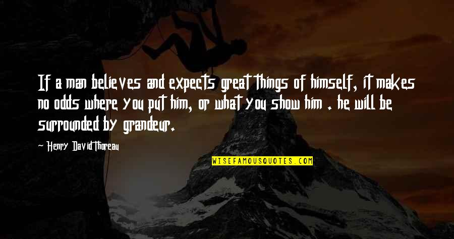 Being Skittish Quotes By Henry David Thoreau: If a man believes and expects great things