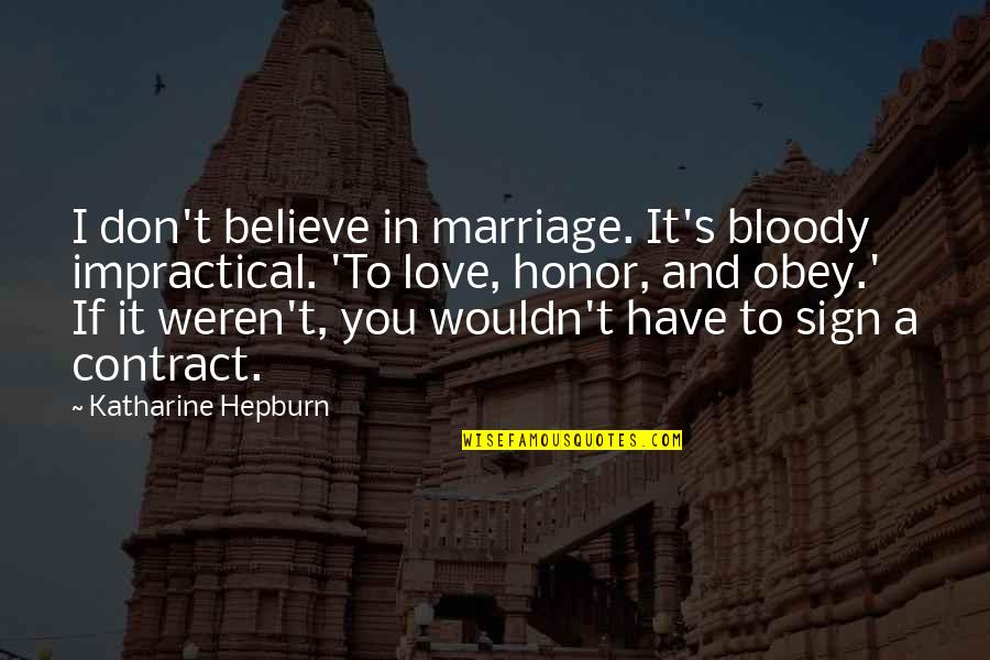 Being Sleepy At Work Quotes By Katharine Hepburn: I don't believe in marriage. It's bloody impractical.